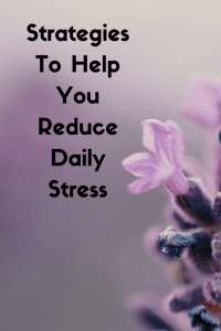 Strategies To Help You Reduce Daily Stress