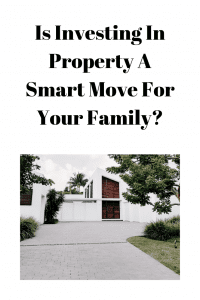 Is Investing In Property A Smart Move For Your Family_ (1)